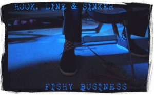 hook, line and sinker – fishy business
